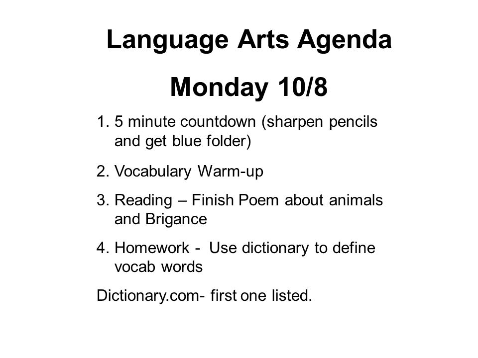 Language Arts Agenda Monday 10/8 1.5 minute countdown (sharpen pencils and get blue folder) 2.Vocabulary Warm-up 3.Reading – Finish Poem about animals