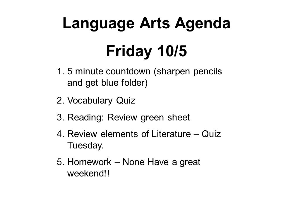 Language Arts Agenda Friday 10/5 1.5 minute countdown (sharpen pencils and get blue folder) 2.Vocabulary Quiz 3.Reading: Review green sheet 4.Review e