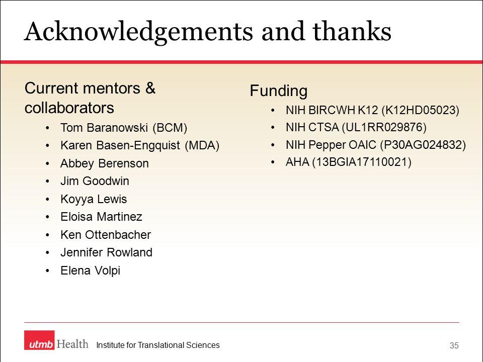Acknowledgements and thanks 35 Institute for Translational Sciences Funding NIH BIRCWH K12 (K12HD05023) NIH CTSA (UL1RR029876) NIH Pepper OAIC ( P30AG024832) AHA (13BGIA17110021) Current mentors & collaborators Tom Baranowski (BCM) Karen Basen-Engquist (MDA) Abbey Berenson Jim Goodwin Koyya Lewis Eloisa Martinez Ken Ottenbacher Jennifer Rowland Elena Volpi
