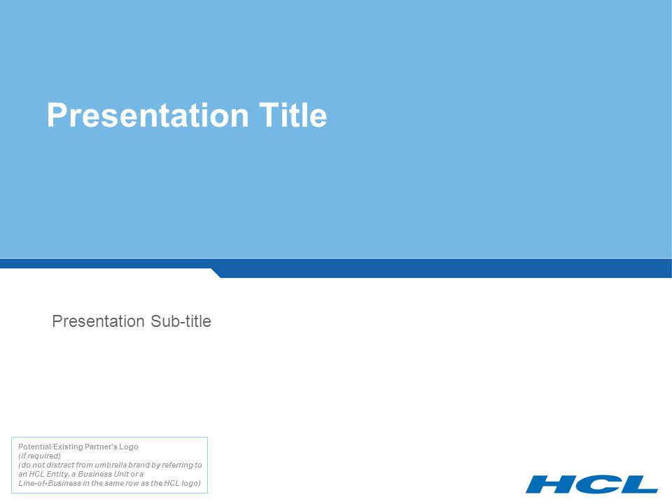 Presentation Title Presentation Sub-title Potential/Existing Partner's Logo (if required) (do not distract from umbrella brand by referring to an HCL Entity, a Business Unit or a Line-of-Business in the same row as the HCL logo)