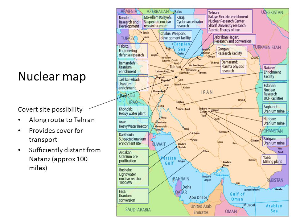 Nuclear map Covert site possibility Along route to Tehran Provides cover for transport Sufficiently distant from Natanz (approx 100 miles)