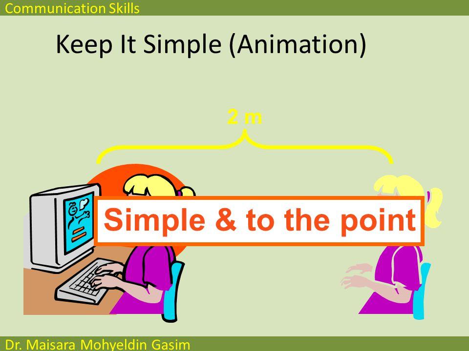Communication Skills Dr. Maisara Mohyeldin Gasim Keep It Simple (Animation) 2 m Too distracting !