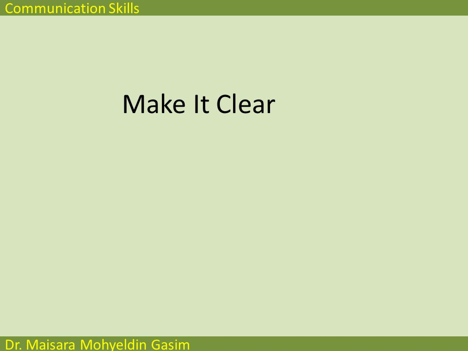 Communication Skills Dr. Maisara Mohyeldin Gasim Keep It Simple (Animation) 2 m Simple & to the point
