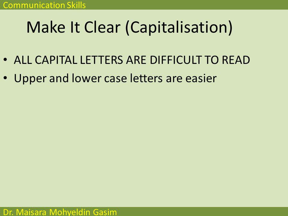Communication Skills Dr. Maisara Mohyeldin Gasim Make It Clear