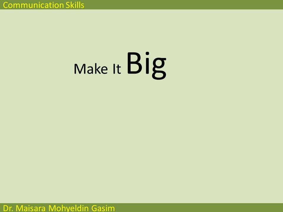 Communication Skills Dr. Maisara Mohyeldin Gasim Designing Effective PowerPoint Presentation Simple Consistent Clear Big Progressive Summary