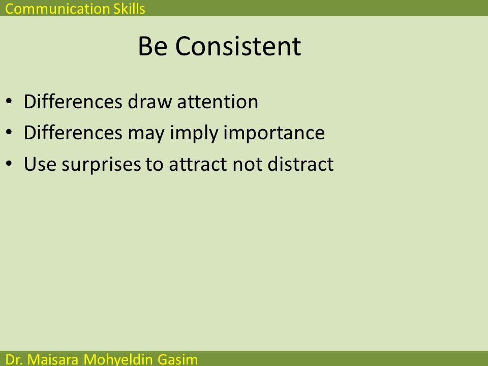 Communication Skills Dr. Maisara Mohyeldin Gasim Be Consistent