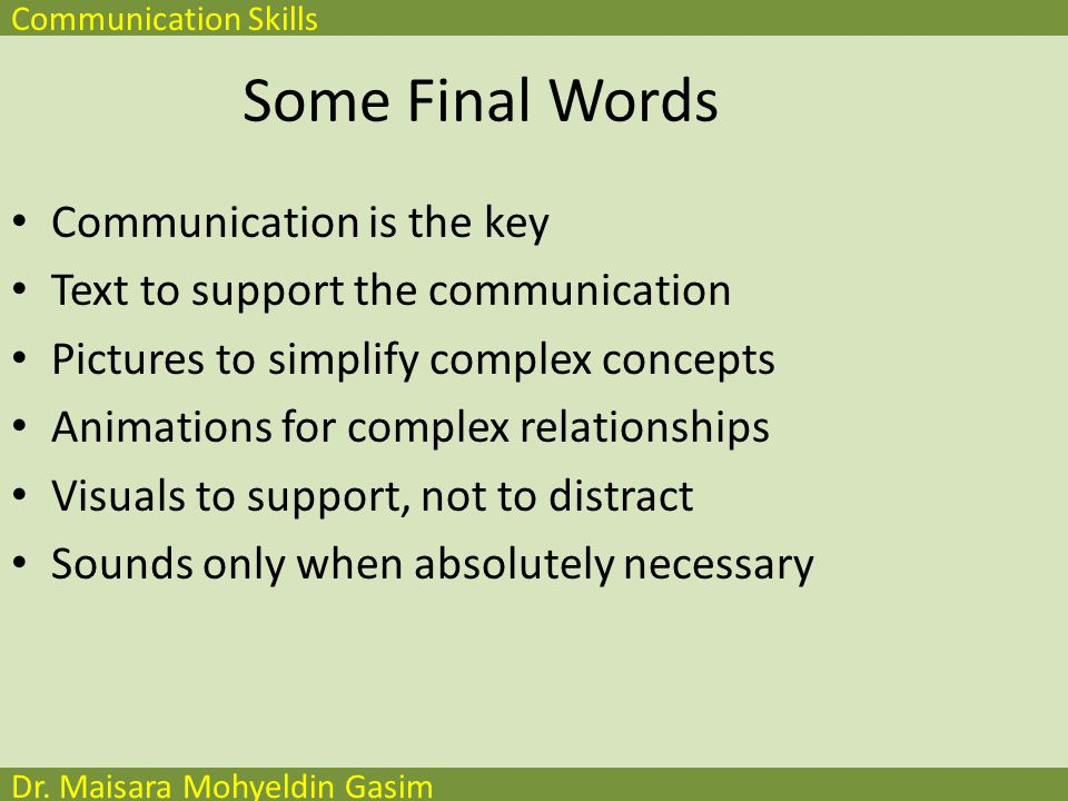 Communication Skills Dr. Maisara Mohyeldin Gasim In Summary Big ( نص بحروف كبيرة ) Simple ( بساطة الكتابة ) Clear ( الوضوح ) Progressive ( تقدمي : يتم