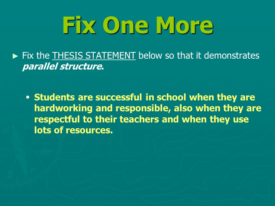 Fix One More ► ► Fix the THESIS STATEMENT below so that it demonstrates parallel structure.