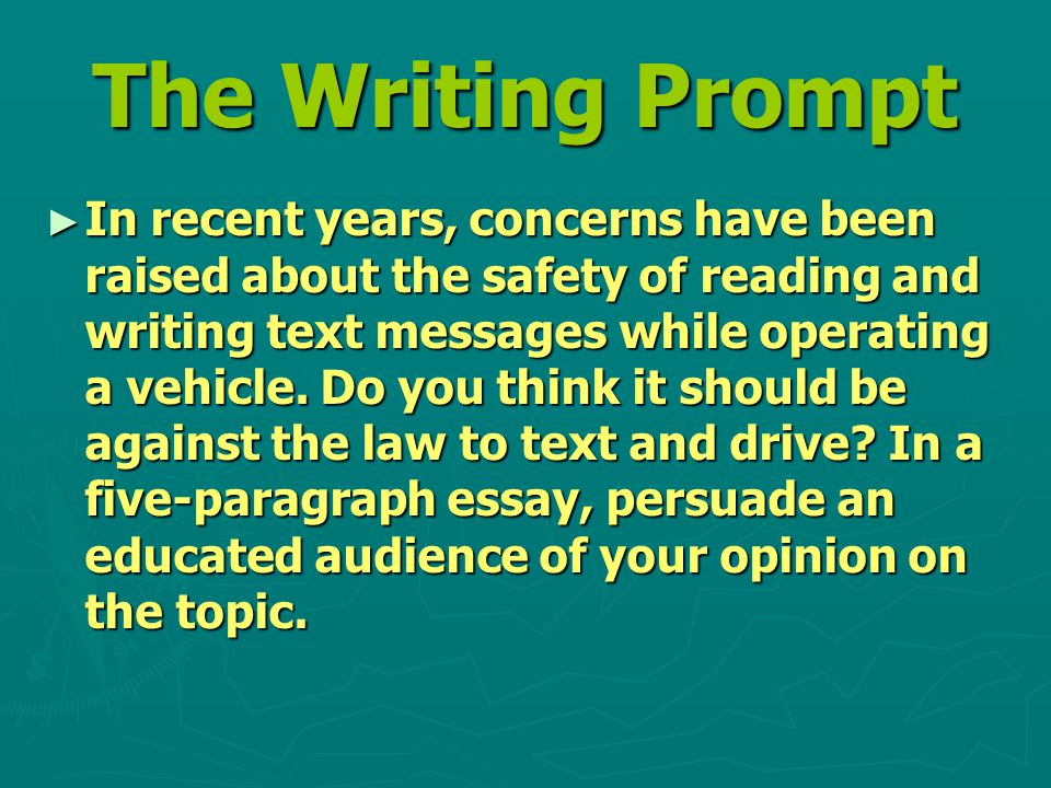 The Writing Prompt ► In recent years, concerns have been raised about the safety of reading and writing text messages while operating a vehicle.