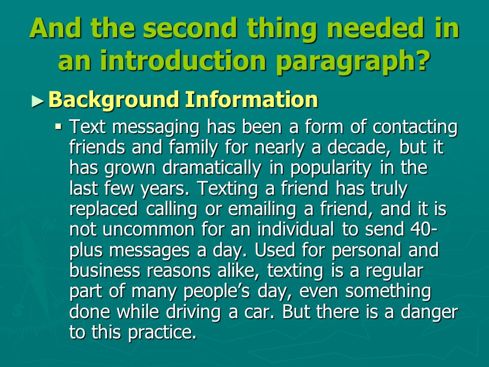 And the second thing needed in an introduction paragraph? ► Background Information  Text messaging has been a form of contacting friends and family f