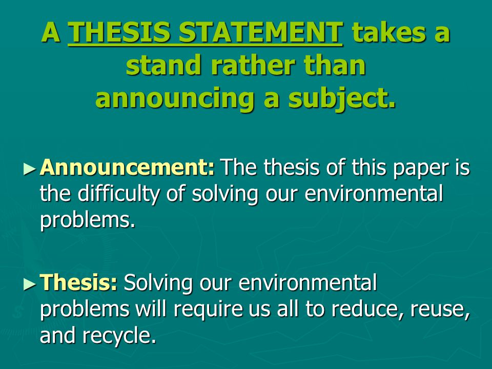 A THESIS STATEMENT takes a stand rather than announcing a subject.