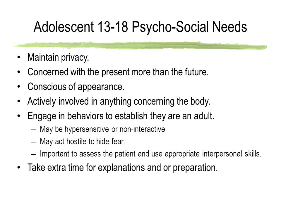 Adolescent 13-18 Psycho-Social Needs Maintain privacy.