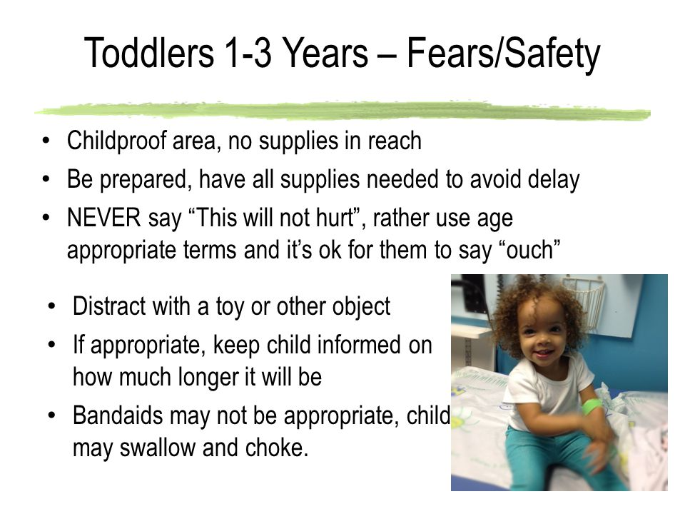 """Toddlers 1-3 Years – Fears/Safety Childproof area, no supplies in reach Be prepared, have all supplies needed to avoid delay NEVER say """"This will not"""