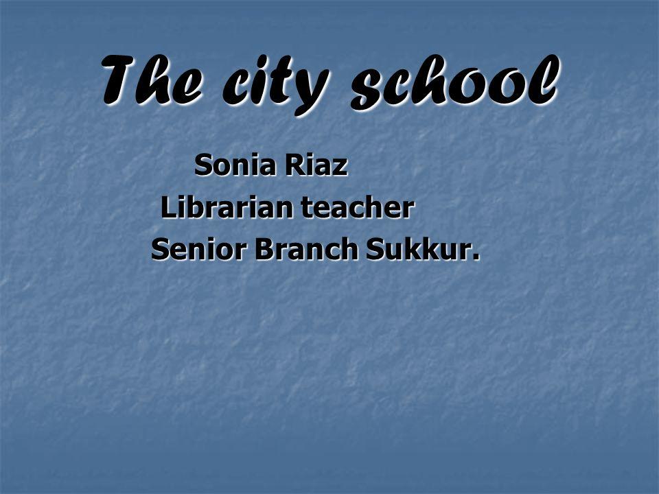 The city school Sonia Riaz Sonia Riaz Librarian teacher Librarian teacher Senior Branch Sukkur.