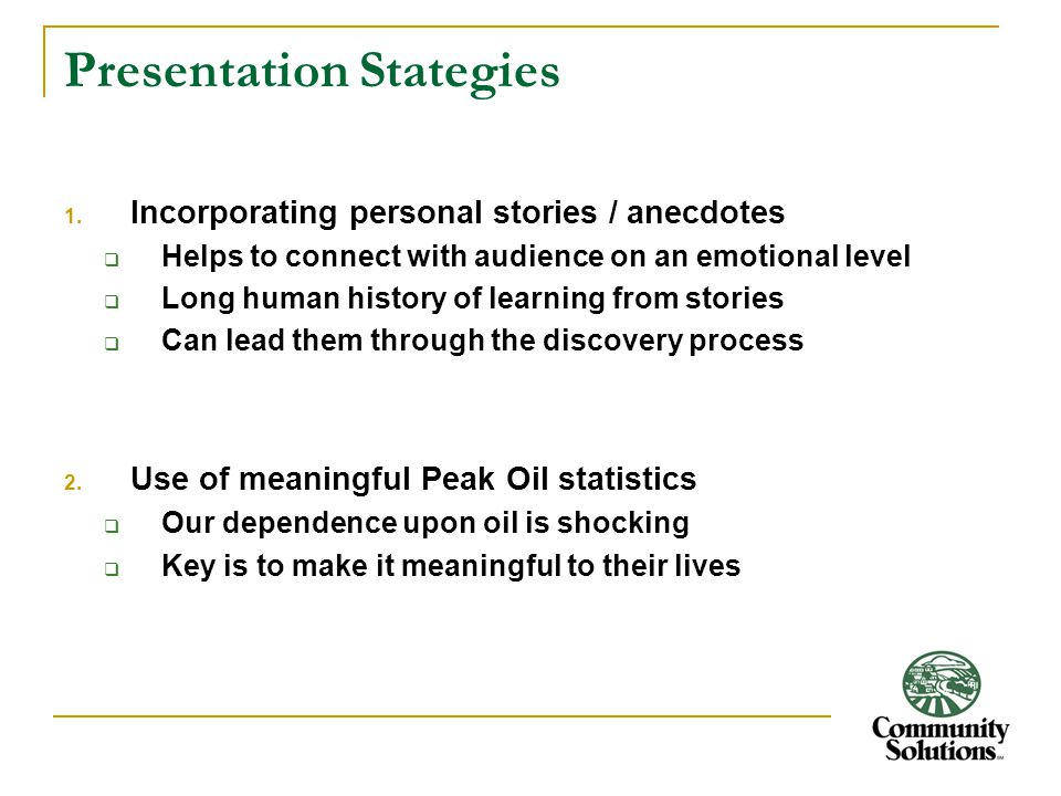 Presentation Stategies 1. Incorporating personal stories / anecdotes  Helps to connect with audience on an emotional level  Long human history of le