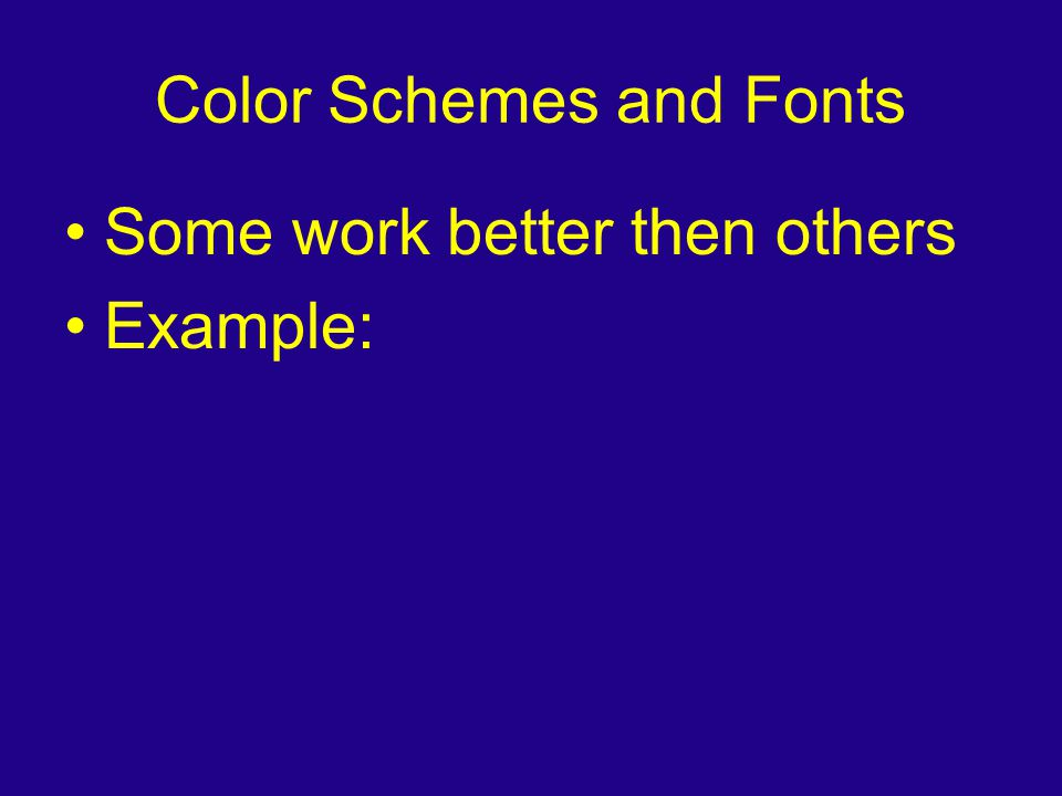 Color Schemes and Fonts Some work better then others Example:
