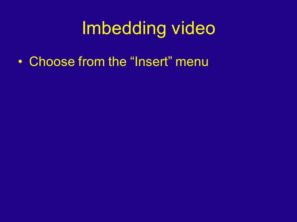 "Imbedding video Choose from the ""Insert"" menu"