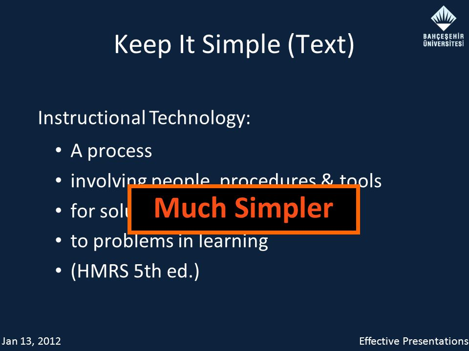 Jan 13, 2012Effective Presentations Keep It Simple (Text) A process involving people, procedures & tools for solutions to problems in learning (HMRS 5th ed.) Instructional Technology: Much Simpler