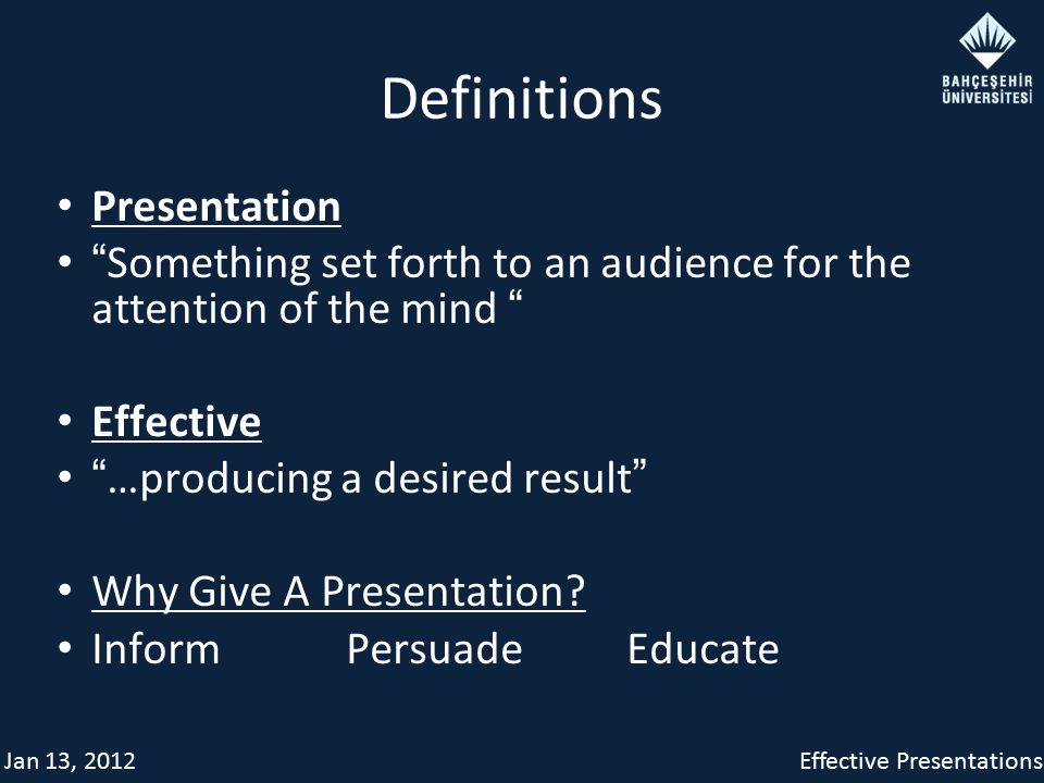 Jan 13, 2012Effective Presentations Definitions Presentation Something set forth to an audience for the attention of the mind Effective …producing a desired result Why Give A Presentation.