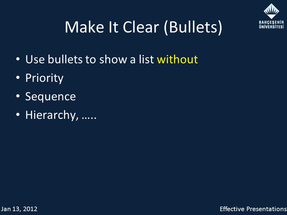 Jan 13, 2012Effective Presentations Make It Clear (Bullets) Use bullets to show a list without Priority Sequence Hierarchy, …..