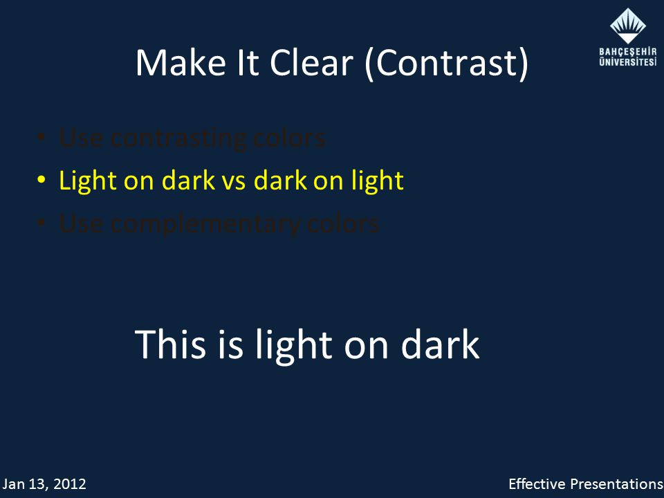 Jan 13, 2012Effective Presentations Make It Clear (Contrast) Use contrasting colors Light on dark vs dark on light Use complementary colors This is li