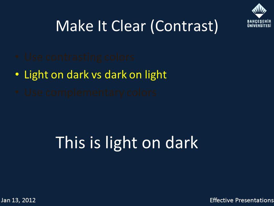 Jan 13, 2012Effective Presentations Make It Clear (Contrast) Use contrasting colors Light on dark vs dark on light Use complementary colors This is light on dark