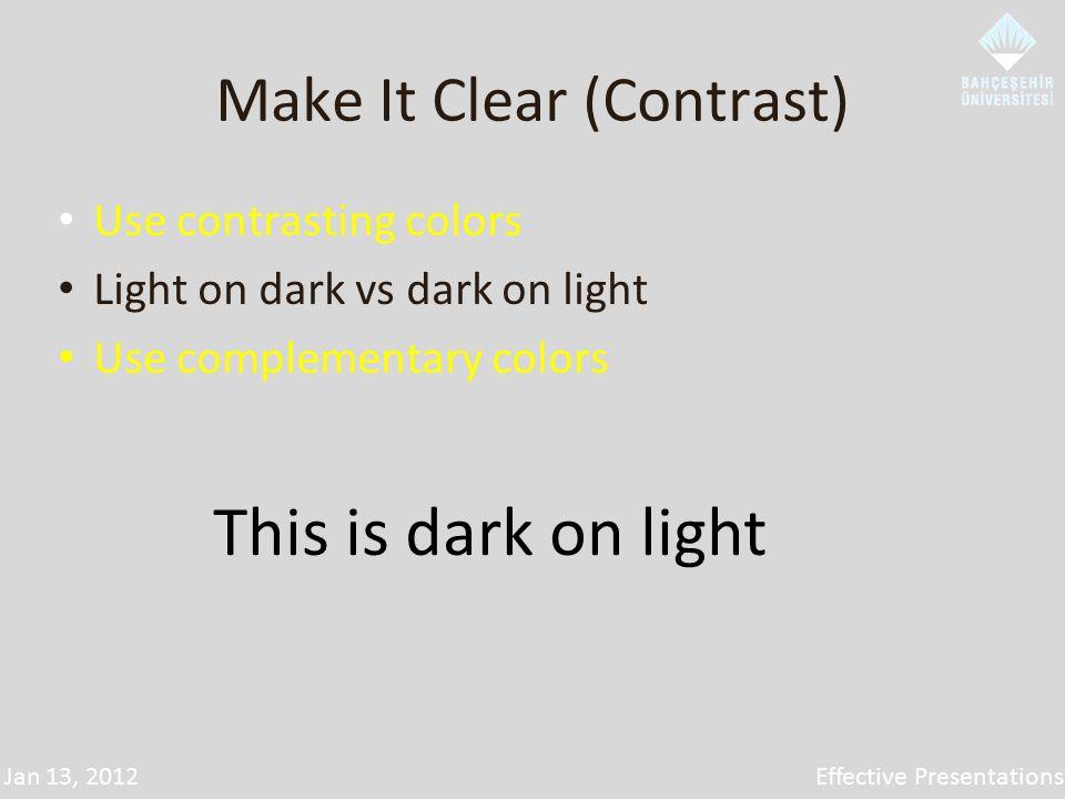 Jan 13, 2012Effective Presentations Make It Clear (Contrast) Use contrasting colors Light on dark vs dark on light Use complementary colors This is dark on light