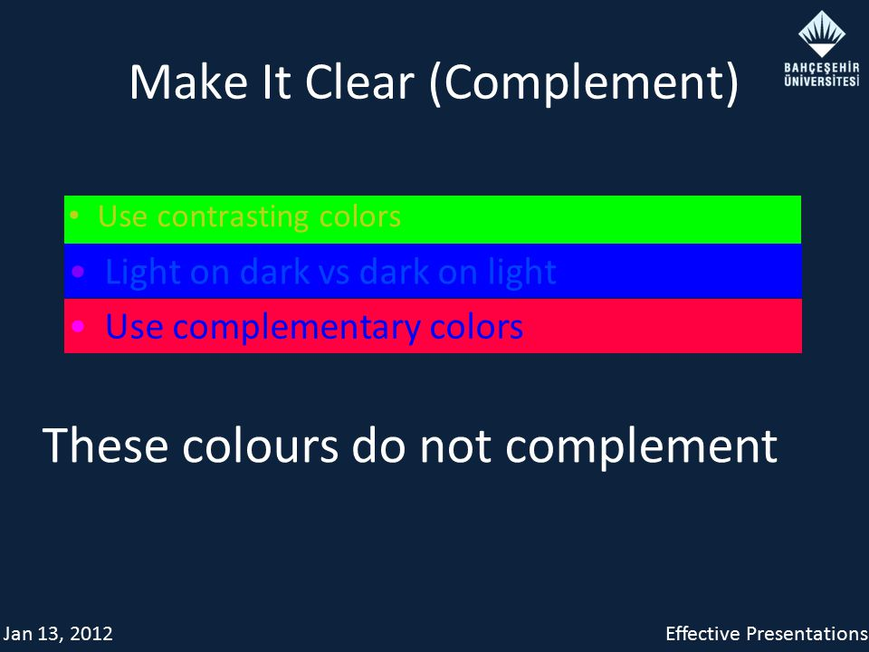 Jan 13, 2012Effective Presentations Make It Clear (Complement) Use contrasting colors Light on dark vs dark on light Use complementary colors These colours do not complement