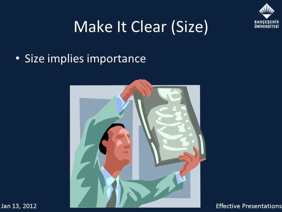 Jan 13, 2012Effective Presentations Make It Clear (Size) Size implies importance