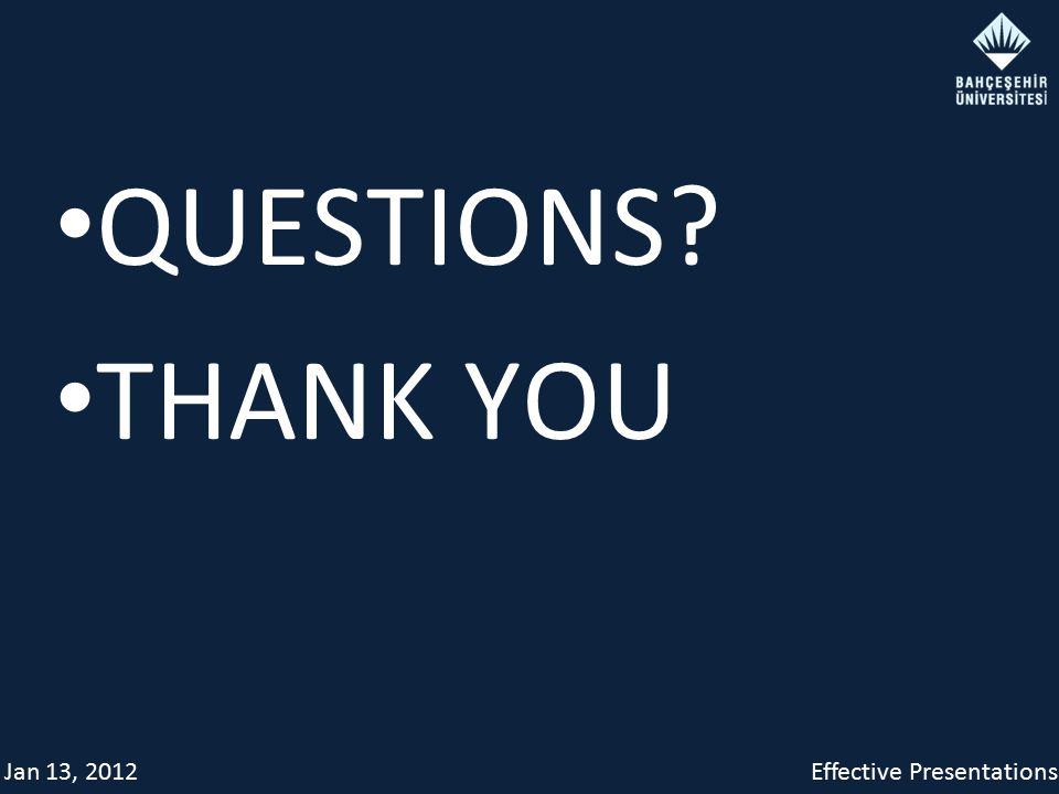 Jan 13, 2012Effective Presentations QUESTIONS? THANK YOU