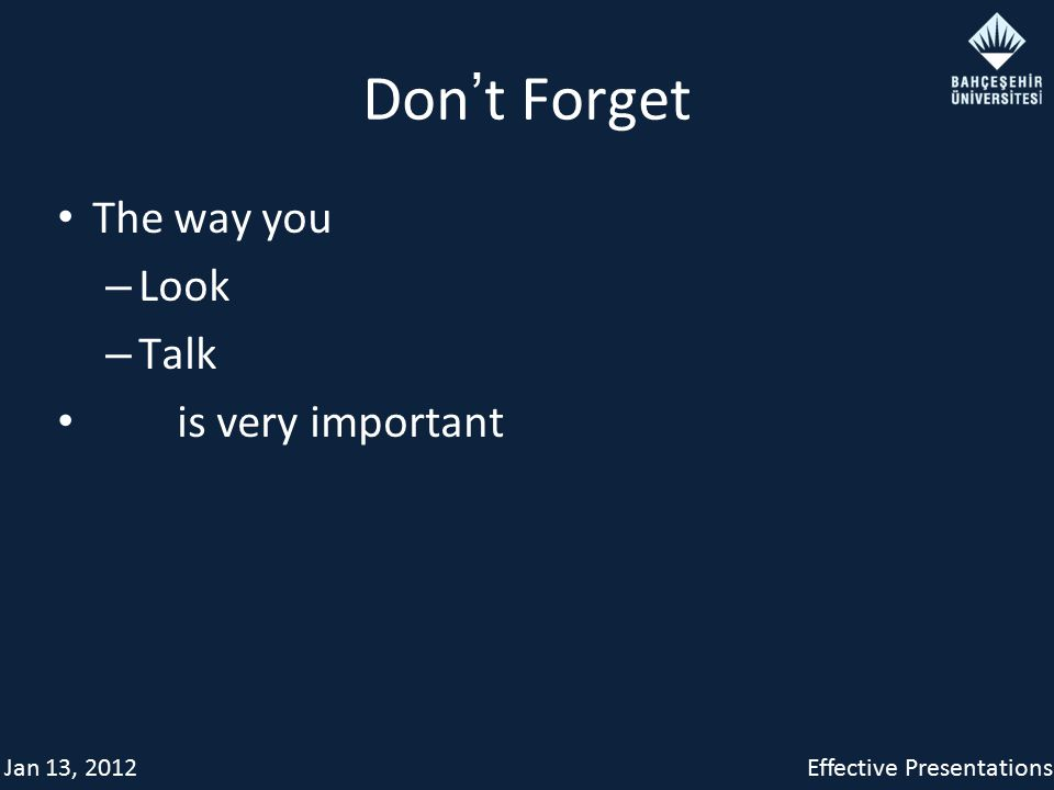 Jan 13, 2012Effective Presentations Don ' t Forget The way you – Look – Talk is very important