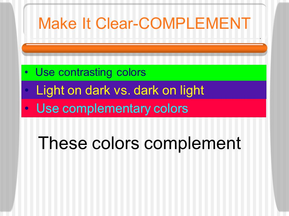Use contrasting colors Light on dark vs.