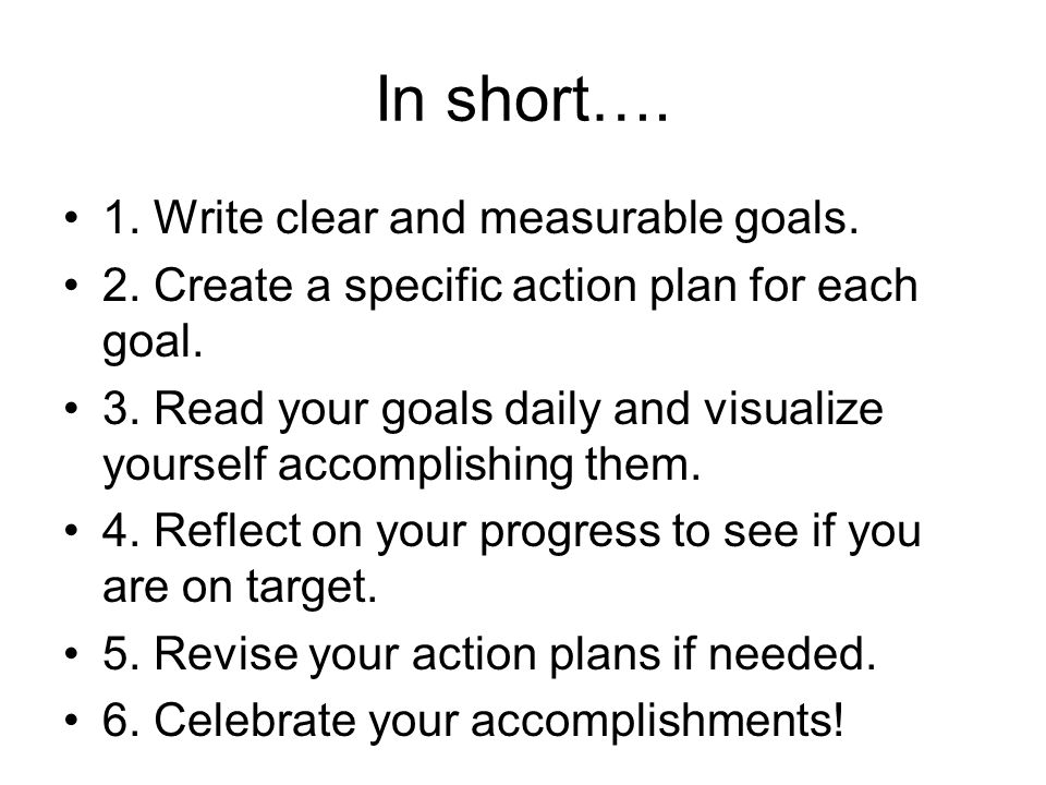 In short…. 1. Write clear and measurable goals. 2.
