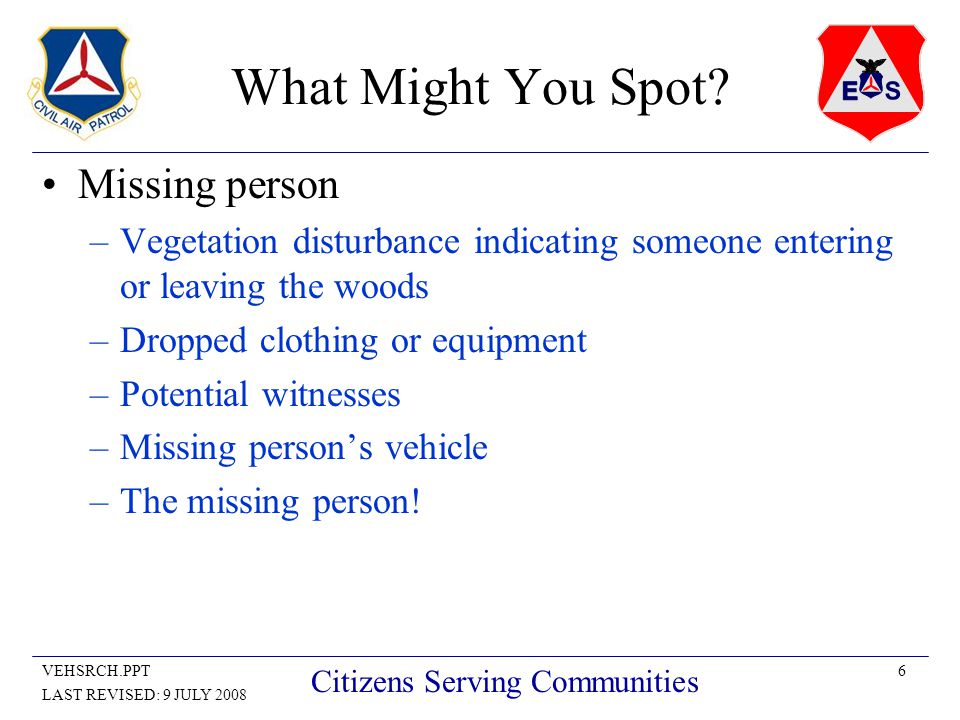 6VEHSRCH.PPT LAST REVISED: 9 JULY 2008 Citizens Serving Communities What Might You Spot.