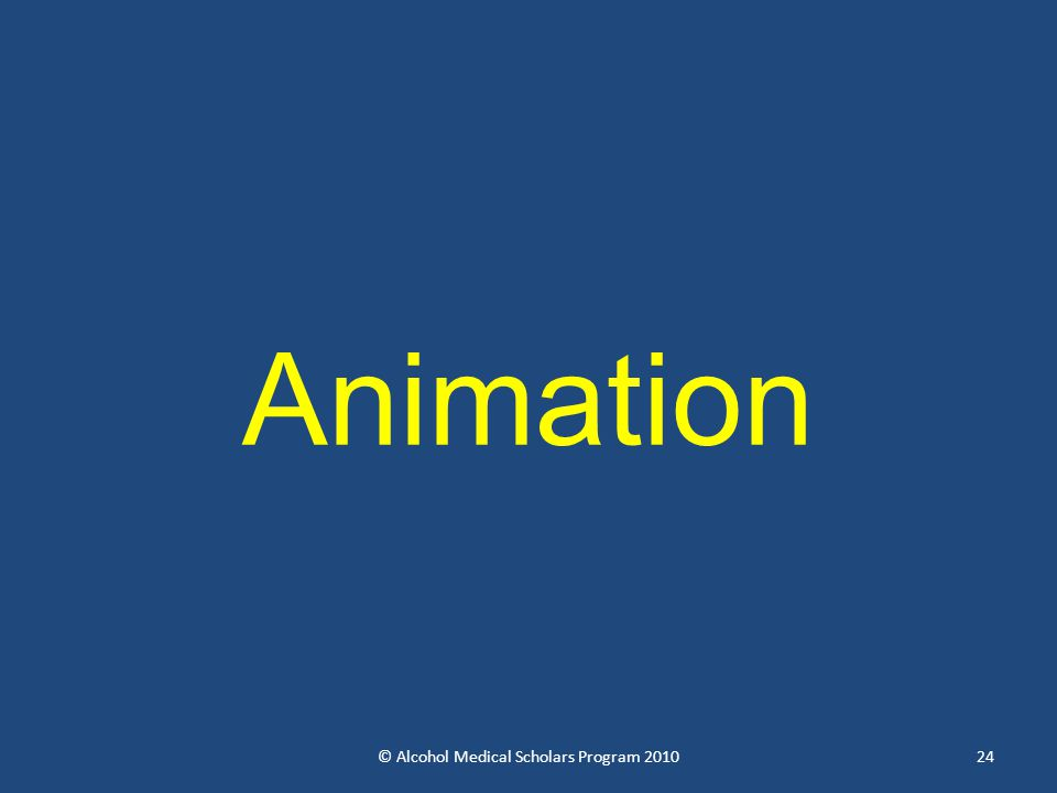 Animation © Alcohol Medical Scholars Program 201024