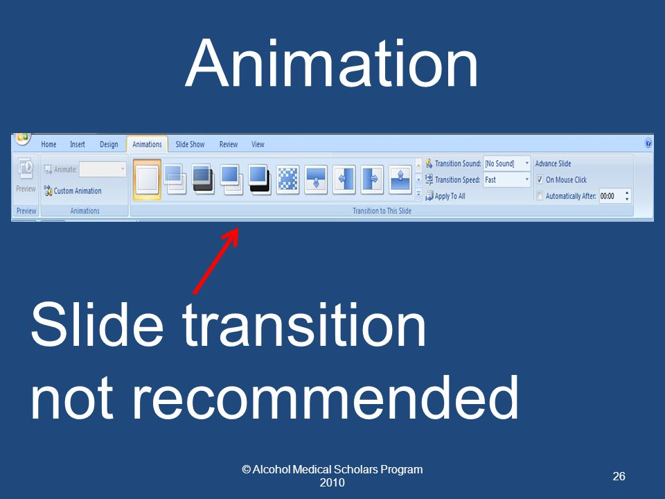 Animation © Alcohol Medical Scholars Program 2010 26 Slide transition not recommended