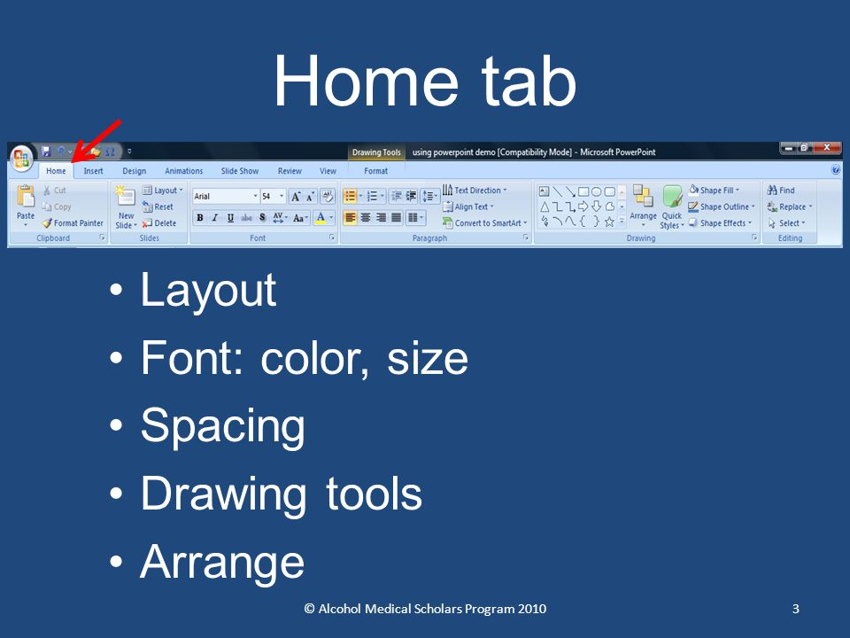 Home tab Layout Font: color, size Spacing Drawing tools Arrange © Alcohol Medical Scholars Program 20103