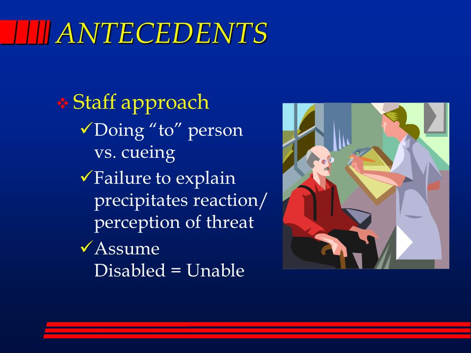 ANTECEDENTS  Staff approach Doing to person vs.