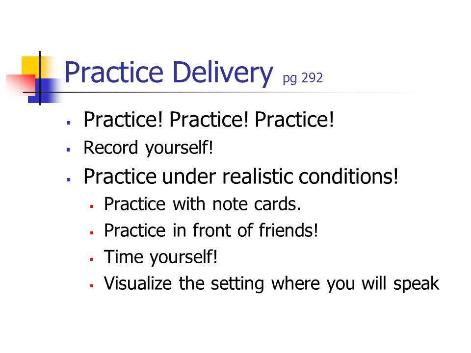 Practice Delivery pg 292  Practice. Practice. Practice.