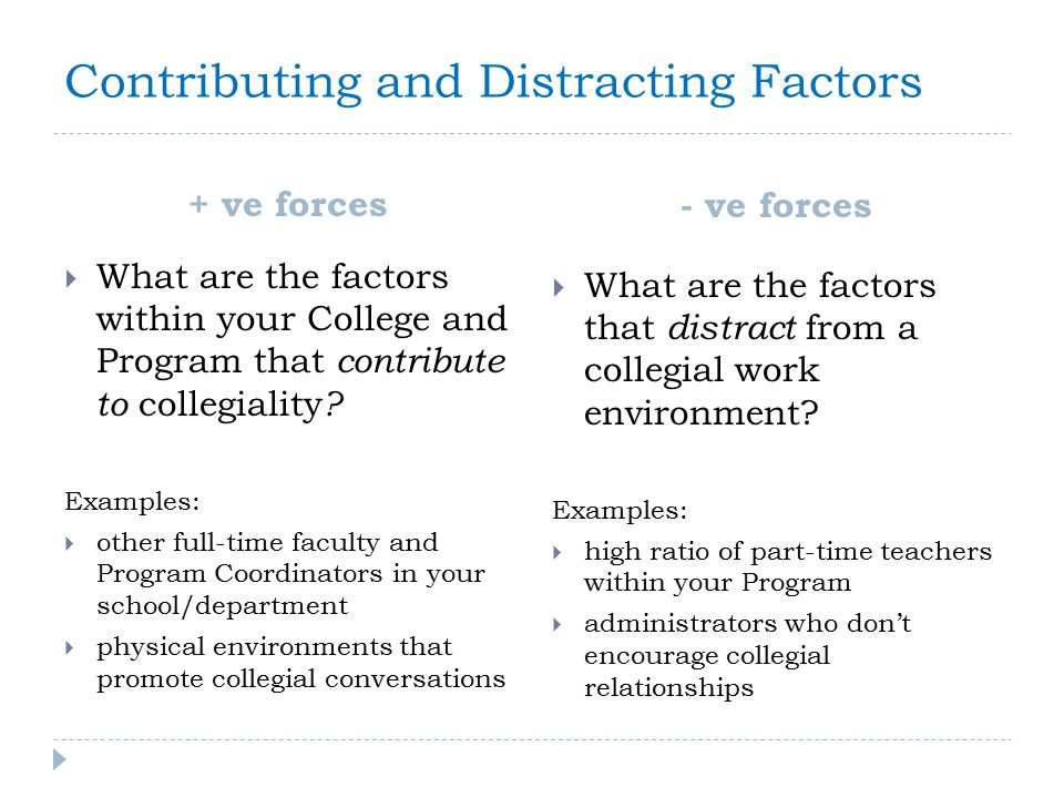Contributing and Distracting Factors Forces for collegiality Factors against collegiality