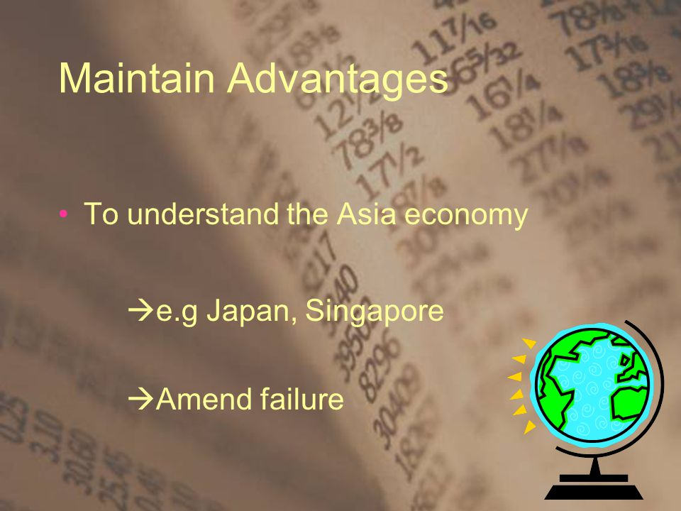 Maintain Advantages To understand the Asia economy  e.g Japan, Singapore  Amend failure