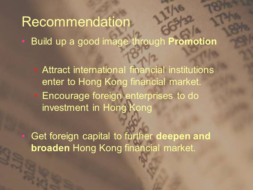 Recommendation Build up a good image through Promotion Attract international financial institutions enter to Hong Kong financial market.
