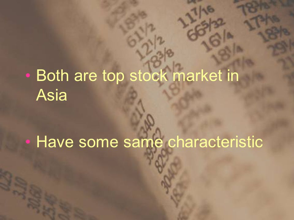 Both are top stock market in Asia Have some same characteristic