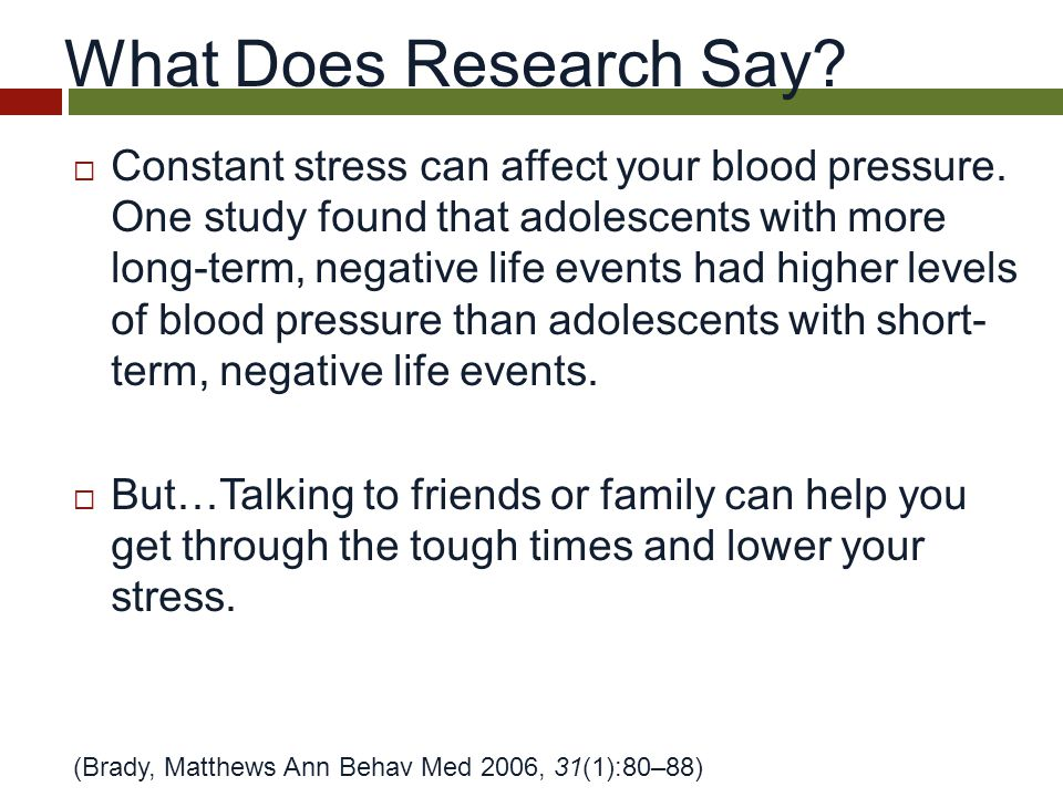 What Does Research Say.  Constant stress can affect your blood pressure.