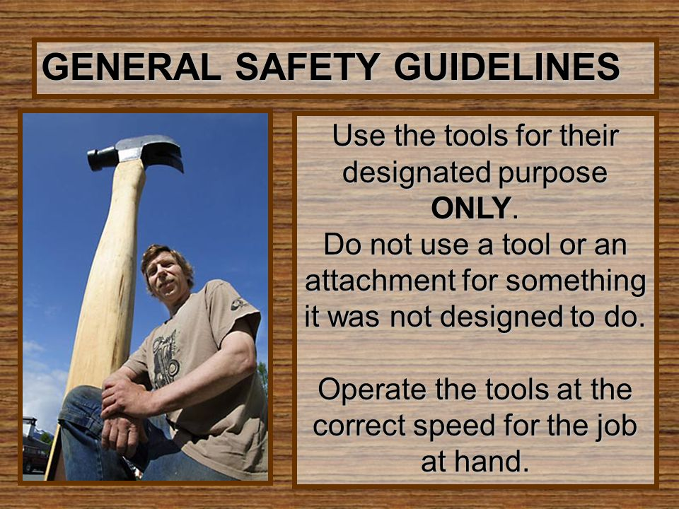 Use the tools for their designated purpose ONLY. Do not use a tool or an attachment for something it was not designed to do. Operate the tools at the