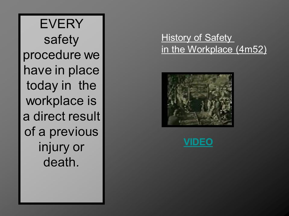 VIDEOEVERY safety procedure we have in place today in the workplace is a direct result of a previous injury or death. History of Safety in the Workpla
