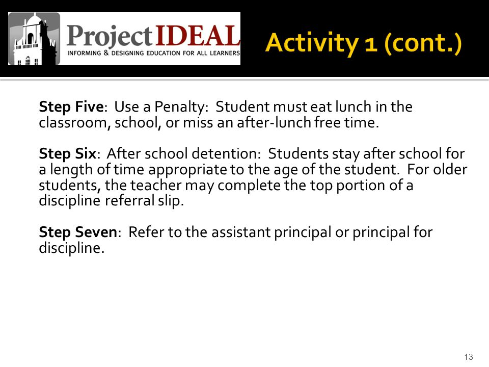 Step Five: Use a Penalty: Student must eat lunch in the classroom, school, or miss an after-lunch free time.