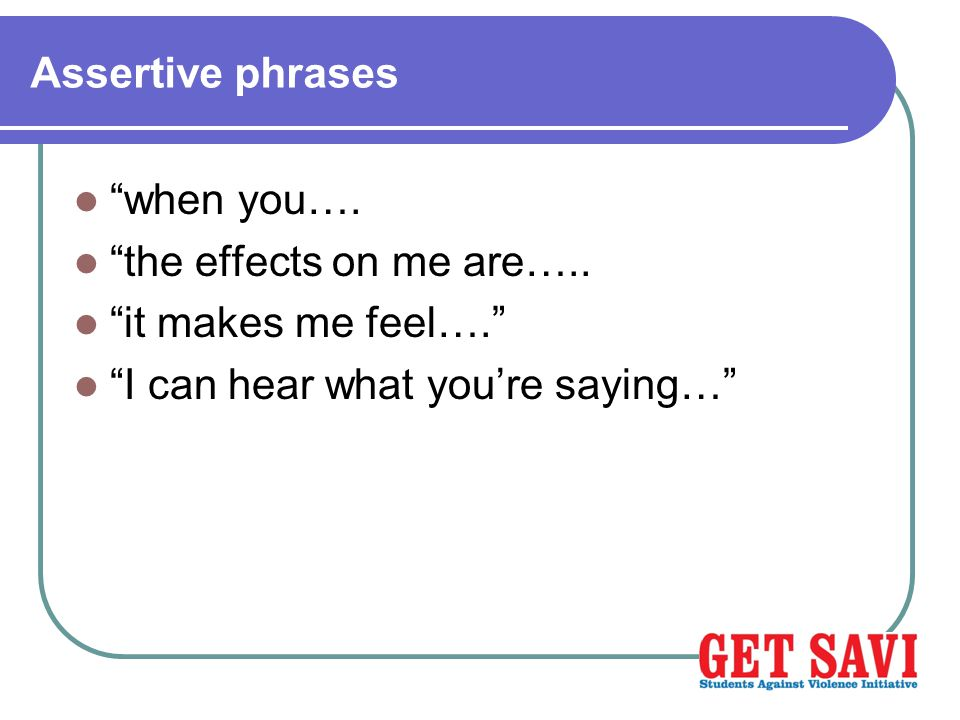 Assertive phrases when you…. the effects on me are…..