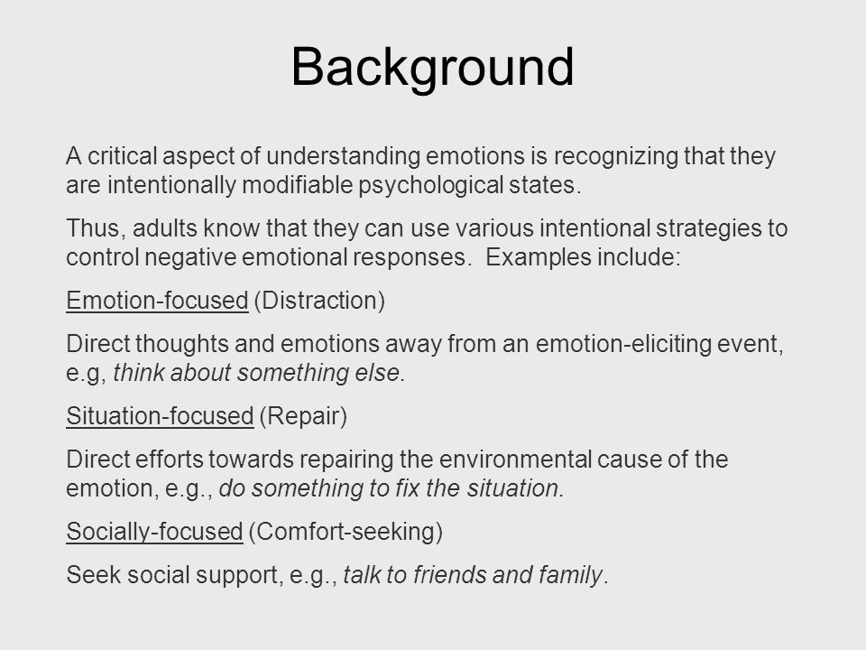 Background A critical aspect of understanding emotions is recognizing that they are intentionally modifiable psychological states.