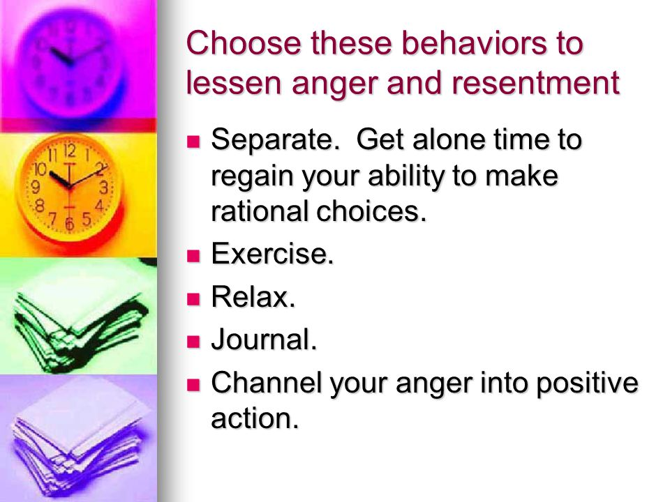 Choose these behaviors to lessen anger and resentment Separate.